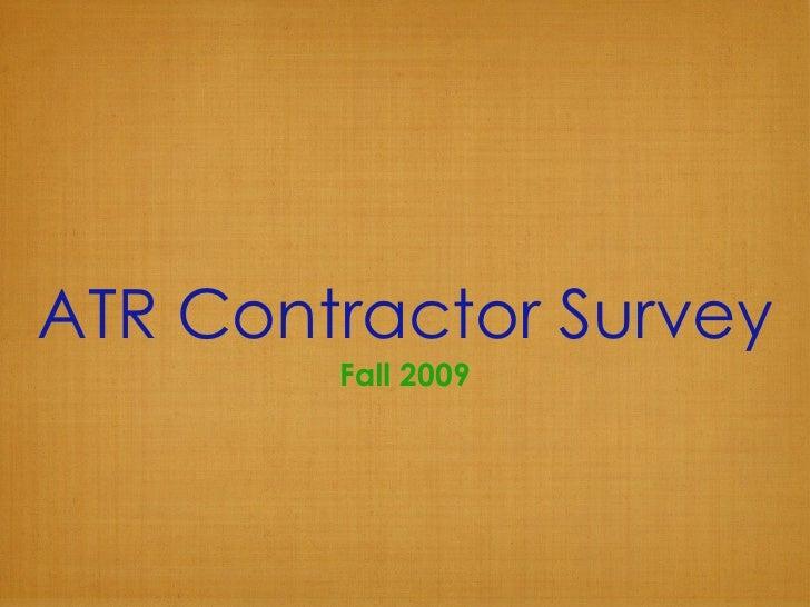 ATR Contractor Survey <ul><li>Fall 2009 </li></ul>
