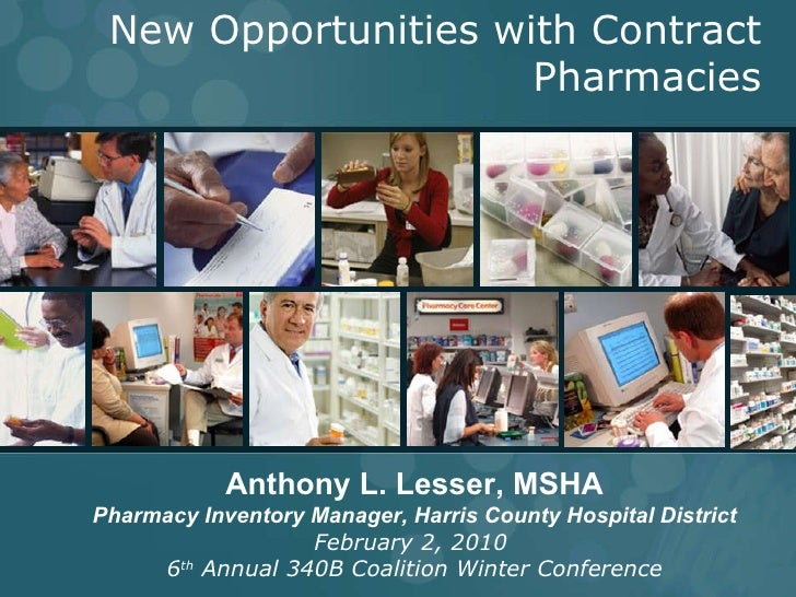 New Opportunities with Contract Pharmacies Anthony L. Lesser, MSHA Pharmacy Inventory Manager, Harris County Hospital Dist...