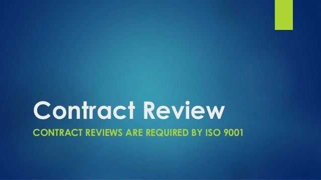 Contract Review CONTRACT REVIEWS ARE REQUIRED BY ISO 9001