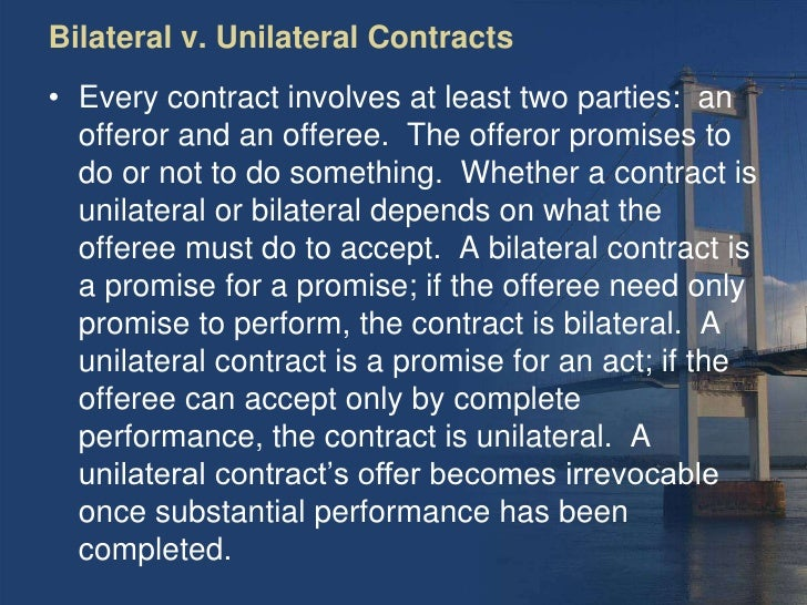 bilateral or unilateral contracts essay There are two types of contracts: an expressed contract, which states the promises in clear language, and an implied contract, which is where.