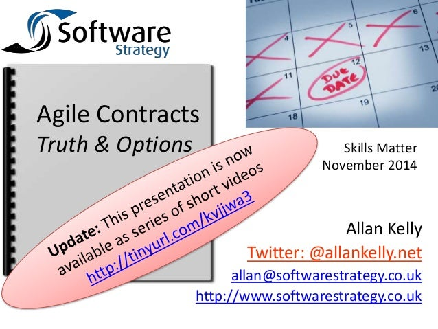 Skills Matter  November 2014  Agile Contracts  Truth & Options  Allan Kelly  Twitter: @allankelly.net  allan@softwarestrat...