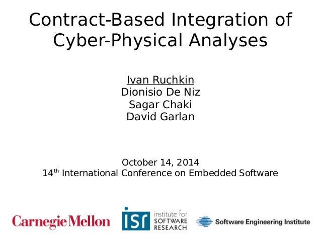 1  Contract-Based Integration of  Cyber-Physical Analyses  Ivan Ruchkin  Dionisio De Niz  Sagar Chaki  David Garlan  Octob...