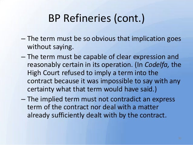 bp refinery v shire of hastings An implied term must also satisfy the five criteria set out by the privy council in  bp refinery (westernport) pty ltd v shire of hastings (1977) 180.