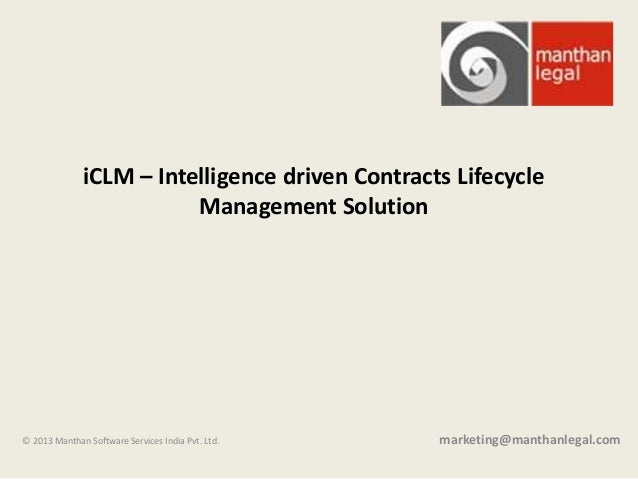 © 2013 Manthan Software Services India Pvt. Ltd. marketing@manthanlegal.com iCLM – Intelligence driven Contracts Lifecycle...