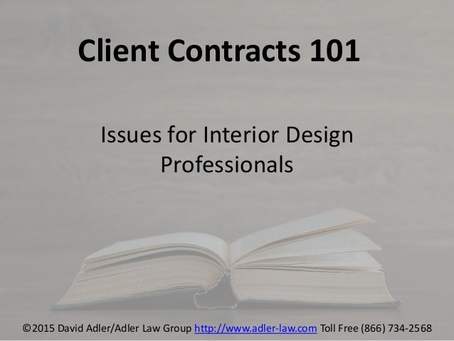 Client Contracts 101 Issues For Interior Design Professionals ©2015 David  Adler/Adler Law Group ...