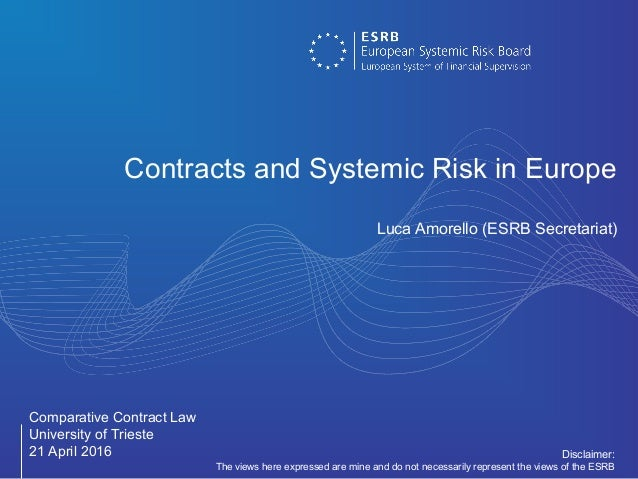Comparative Contract Law University of Trieste 21 April 2016 Contracts and Systemic Risk in Europe Luca Amorello (ESRB Sec...