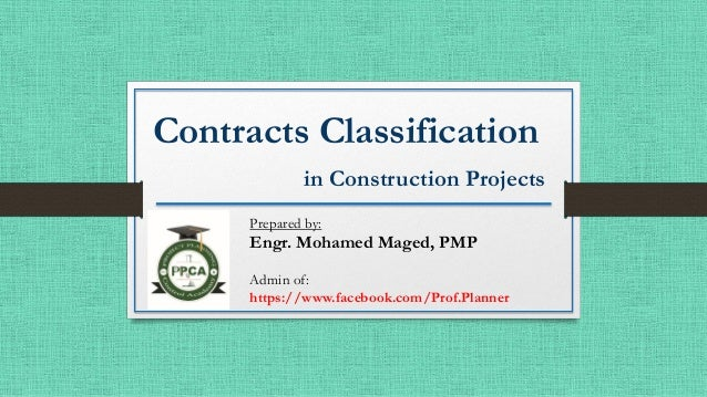 Contracts Classification in Construction Projects Prepared by: Engr. Mohamed Maged, PMP Admin of: https://www.facebook.com...