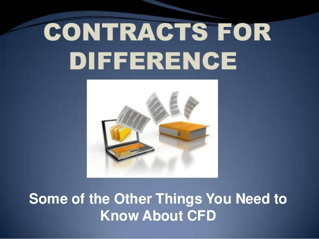 CONTRACTS FOR DIFFERENCE Some of the Other Things You Need to Know About CFD