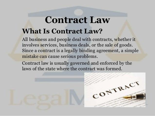 Contract Law What Is Contract Law? All business and people deal with contracts, whether it involves services, business dea...
