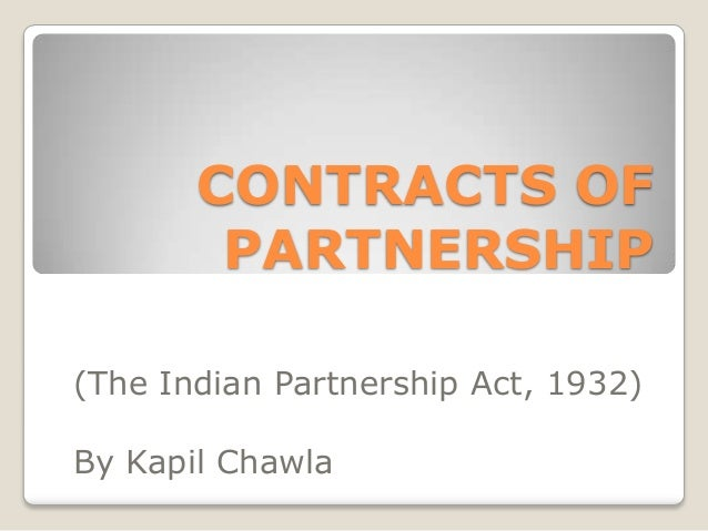 CONTRACTS OFPARTNERSHIP(The Indian Partnership Act, 1932)By Kapil Chawla