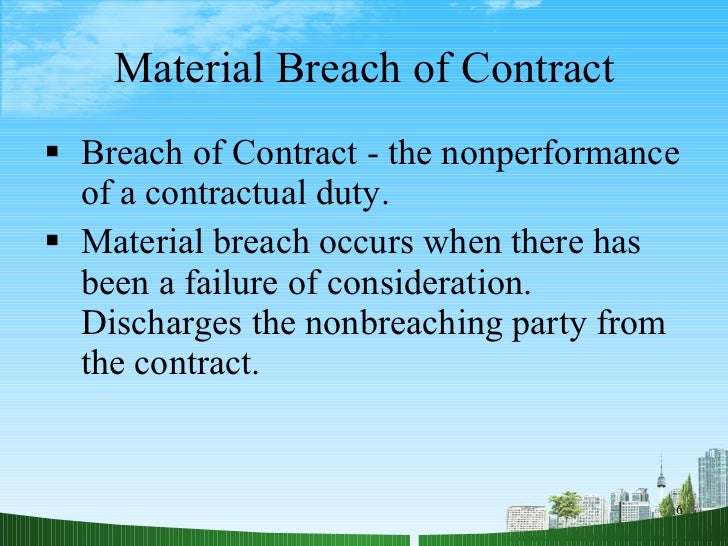 complete substantial and material breach contract performance Breach of contract: material breach  favor of performance, then the breach of contract is less  the contract, because he wanted substantial improvements.