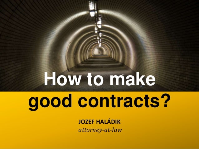 How to makegood contracts?     JOZEF HALÁDIK     attorney-at-law