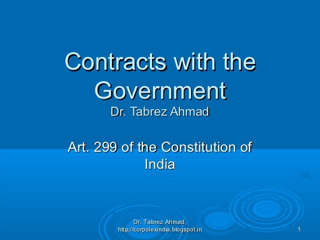 Contracts with the  Government       Dr. Tabrez AhmadArt. 299 of the Constitution of             India               Dr. T...