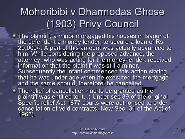 mohori bibee v dharmodas ghose Mohori bibee vs drahmos ghosh  about the case • the dharmodas  ghose lent the minor the sum of 20,000 rupees at 12% interest.