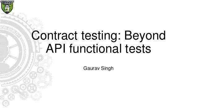 Contract testing: Beyond API functional tests Gaurav Singh