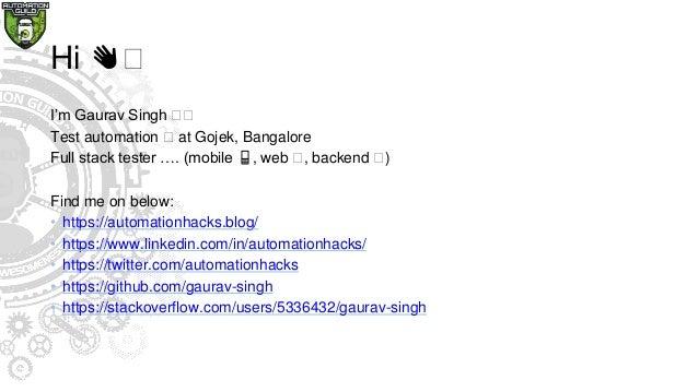 Hi 👋🏼 I'm Gaurav Singh 🏼🏼 Test automation 🏼 at Gojek, Bangalore Full stack tester …. (mobile 📱, web 🏼, backend 🏼) Find me ...