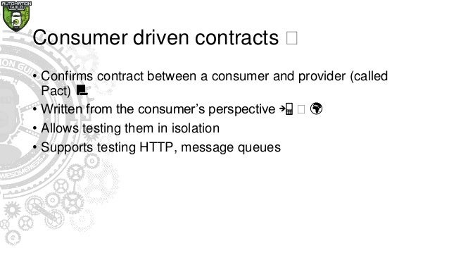 Consumer driven contracts 🏼 • Confirms contract between a consumer and provider (called Pact) 📃 • Written from the consume...