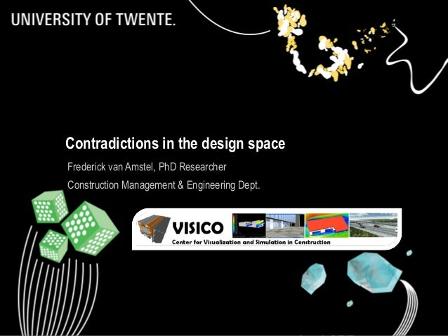 1 Contradictions in the design space Frederick van Amstel, PhD Researcher Construction Management & Engineering Dept.