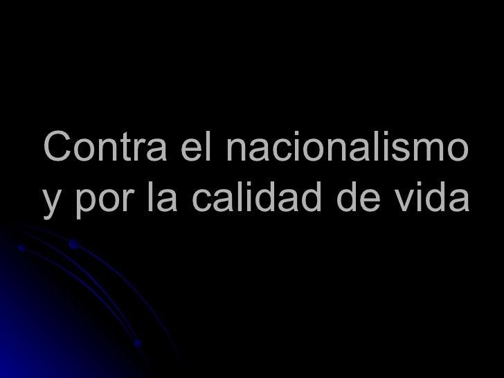 Contra el nacionalismo y por la calidad de vida
