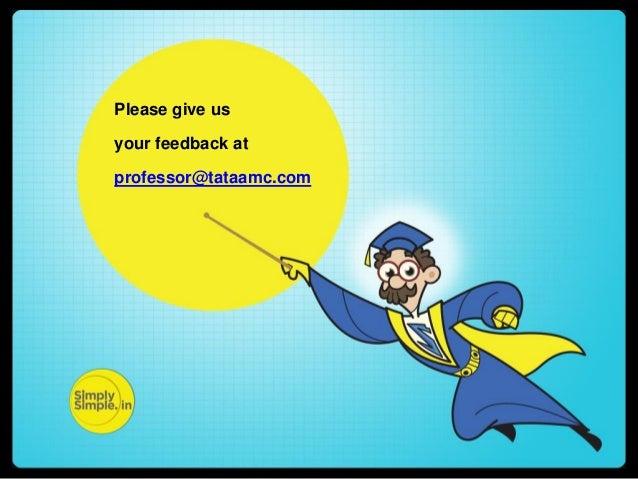 Please give us your feedback at professor@tataamc.com