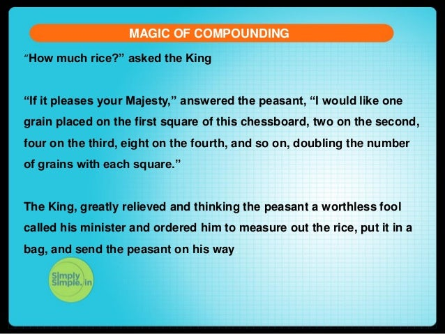 """MAGIC OF COMPOUNDING """"How much rice?"""" asked the King  """"If it pleases your Majesty,"""" answered the peasant, """"I would like on..."""