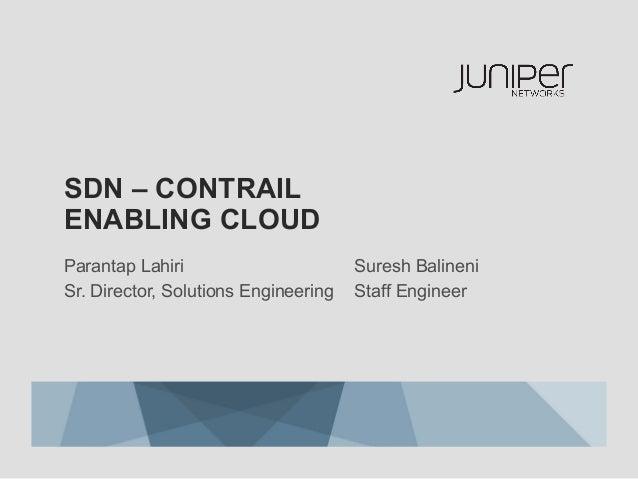 SDN – CONTRAIL ENABLING CLOUD Parantap Lahiri Sr. Director, Solutions Engineering  Suresh Balineni Staff Engineer