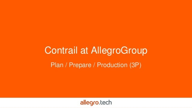 Contrail at AllegroGroup Plan / Prepare / Production (3P)