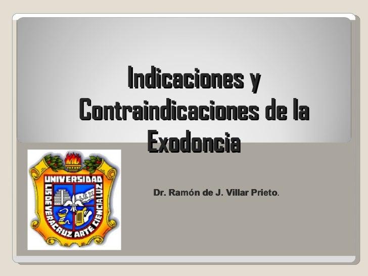 Indicaciones y Contraindicaciones de la Exodoncia Dr. Ramón de J. Villar Prieto .
