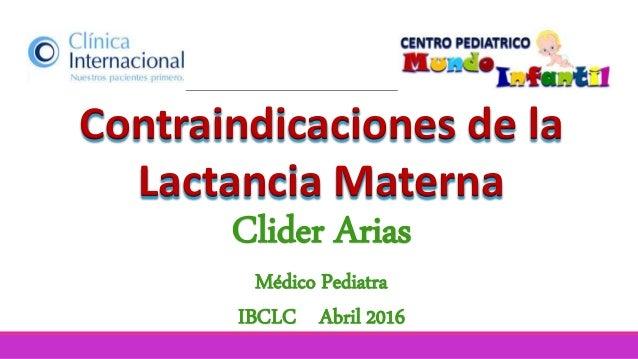 Contraindicaciones de la Lactancia Materna Clider Arias Médico Pediatra IBCLC Abril 2016