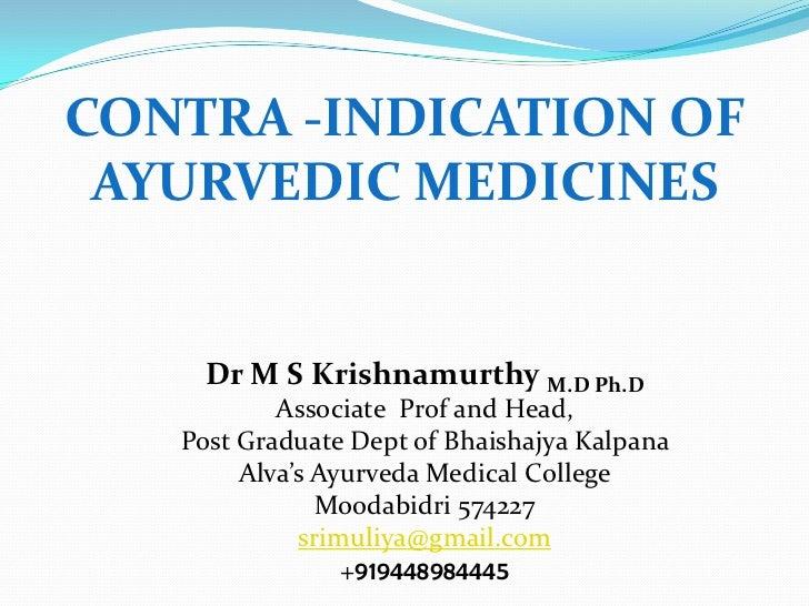 CONTRA -INDICATION OF AYURVEDIC MEDICINES    Dr M S Krishnamurthy M.D Ph.D           Associate Prof and Head,   Post Gradu...