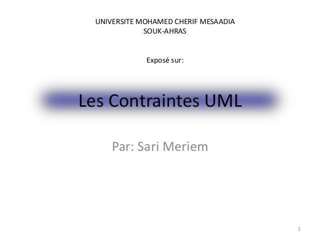 Les Contraintes UML Par: Sari Meriem 1 UNIVERSITE MOHAMED CHERIF MESAADIA SOUK-AHRAS Exposé sur: