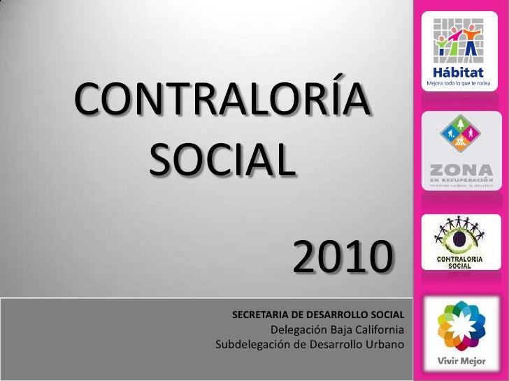 CONTRALORÍA SOCIAL<br />2010<br />SECRETARIA DE DESARROLLO SOCIAL<br />Delegación Baja California<br />Subdelegación de De...