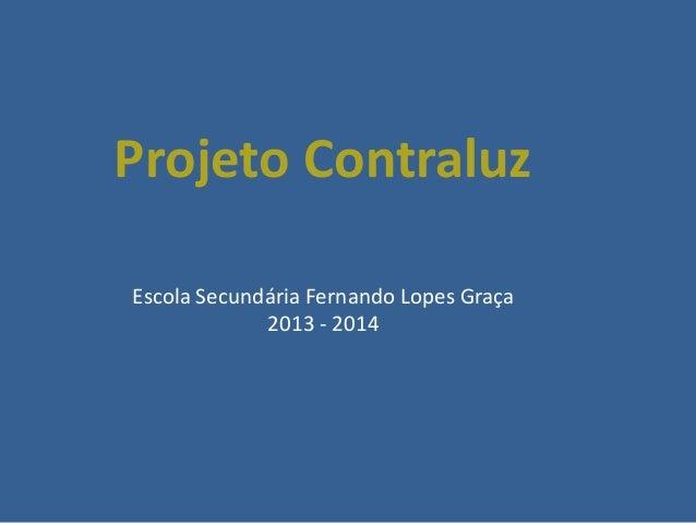 Projeto Contraluz Escola Secundária Fernando Lopes Graça 2013 - 2014
