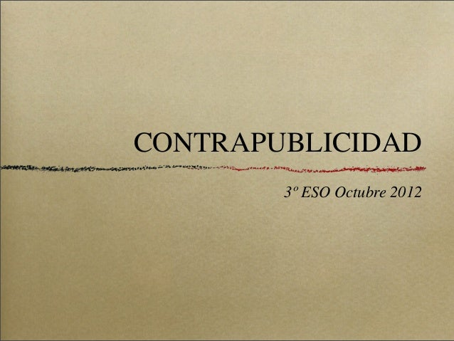 CONTRAPUBLICIDAD  3º ESO Octubre 2012