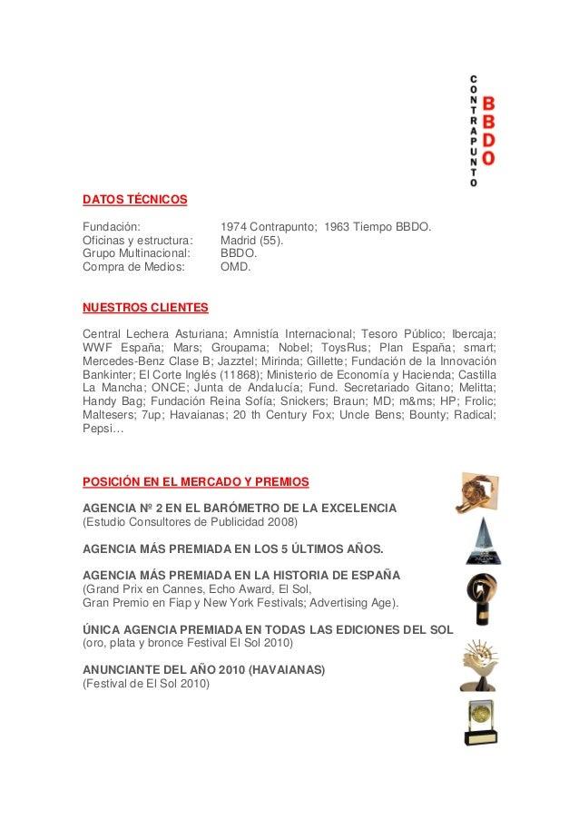 DATOS TÉCNICOS Fundación: 1974 Contrapunto; 1963 Tiempo BBDO. Oficinas y estructura: Madrid (55). Grupo Multinacional: BBD...