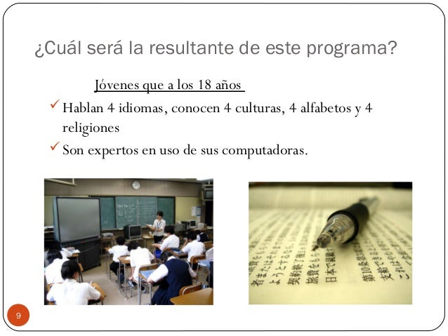 ¿Cuál será la resultante de este programa? Jóvenes que a los 18 años Hablan 4 idiomas, conocen 4 culturas, 4 alfabetos y ...
