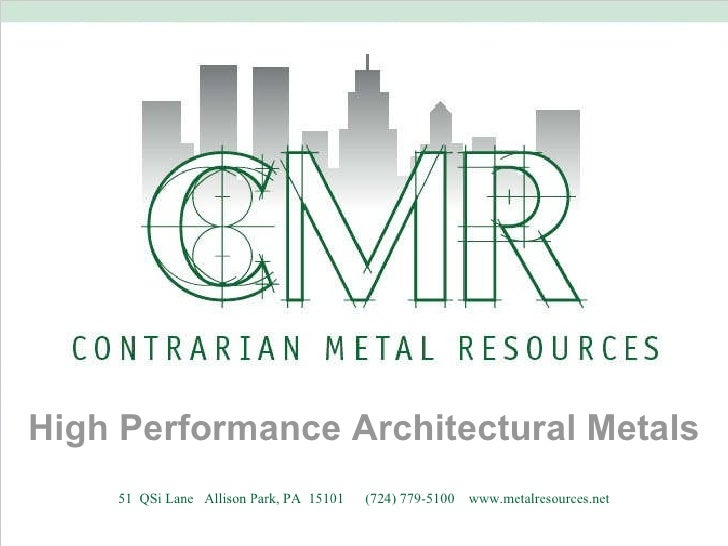 51  QSi Lane  Allison Park, PA  15101  (724) 779-5100  www.metalresources.net High Performance Architectural Metals