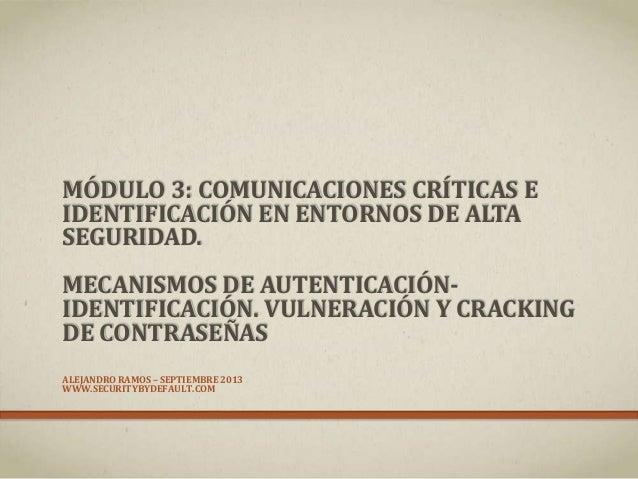 MÓDULO 3: COMUNICACIONES CRÍTICAS E IDENTIFICACIÓN EN ENTORNOS DE ALTA SEGURIDAD. MECANISMOS DE AUTENTICACIÓN- IDENTIFICAC...