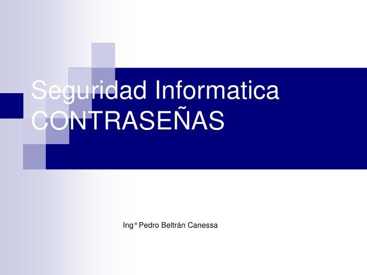 Seguridad InformaticaCONTRASEÑAS       Ing° Pedro Beltrán Canessa