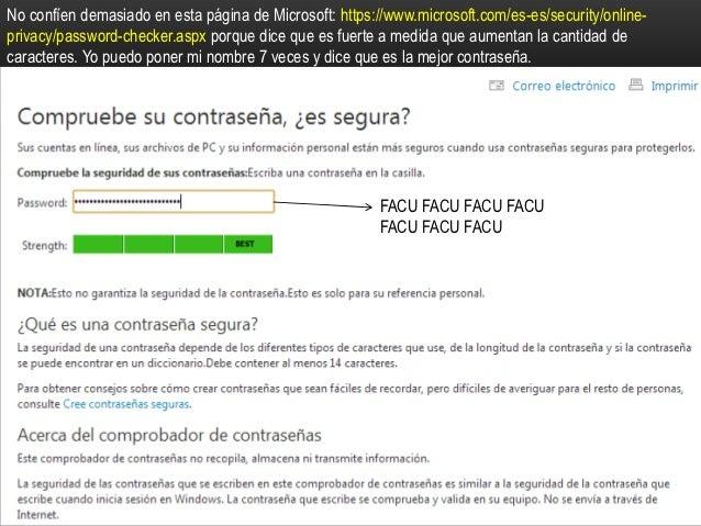 No confíen demasiado en esta página de Microsoft: https://www.microsoft.com/es-es/security/online-privacy/password-checker...