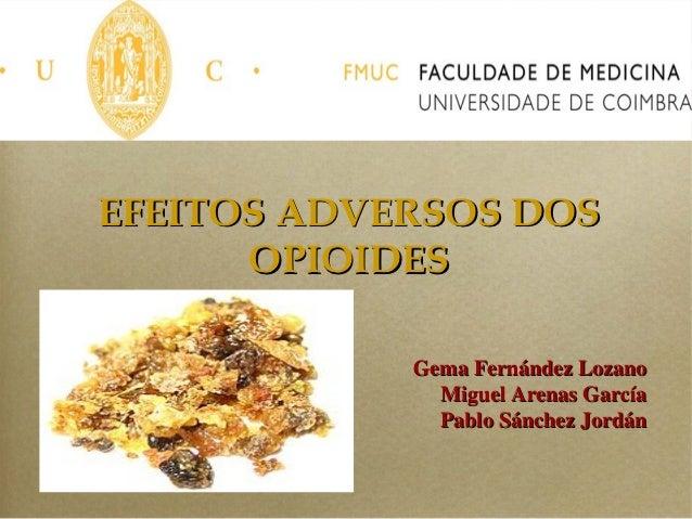 EFEITOS ADVERSOS DOS      OPIOIDES            Gema Fernández Lozano              Miguel Arenas García              Pablo S...