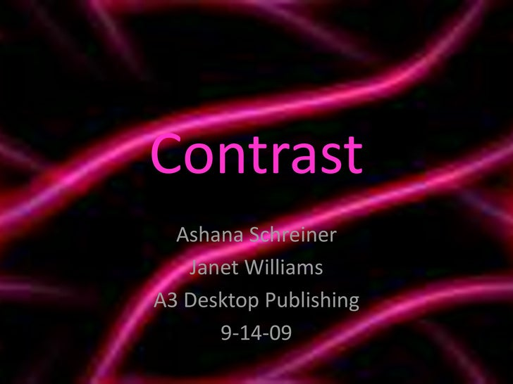 Contrast<br />Ashana Schreiner<br />Janet Williams<br />A3 Desktop Publishing<br />9-14-09<br />