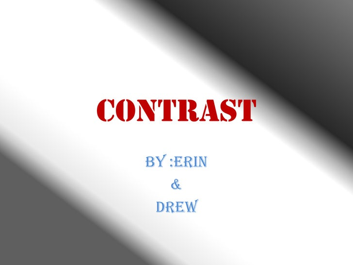 Contrast<br />By :Erin<br />&<br />Drew <br />