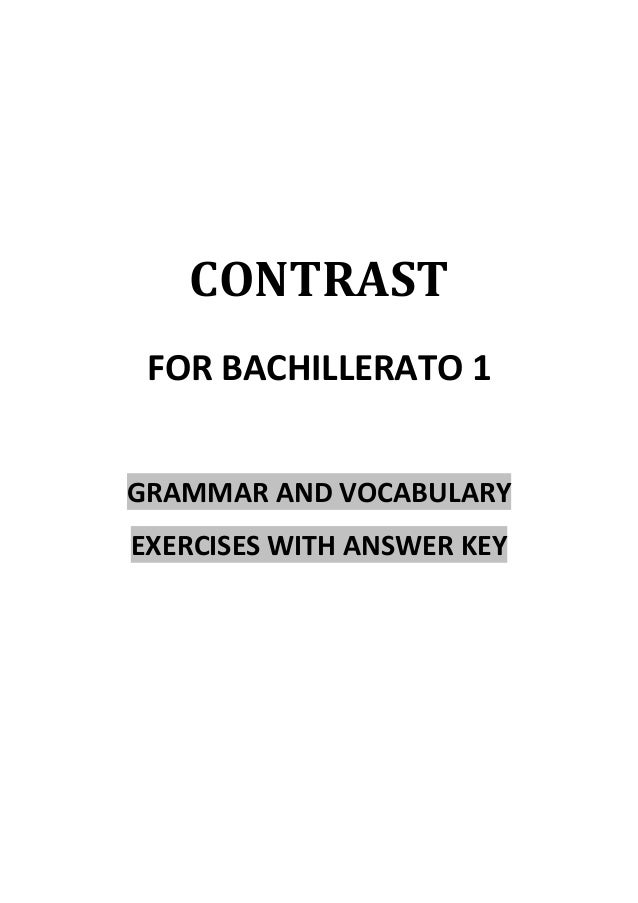 CONTRAST	  FOR BACHILLERATO 1    GRAMMAR AND VOCABULARY   EXERCISES WITH ANSWER KEY