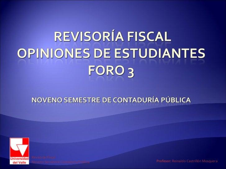 Revisoría FiscalNoveno Semestre Contaduría Pública   Profesor: Reinaldo Castrillón Mosquera