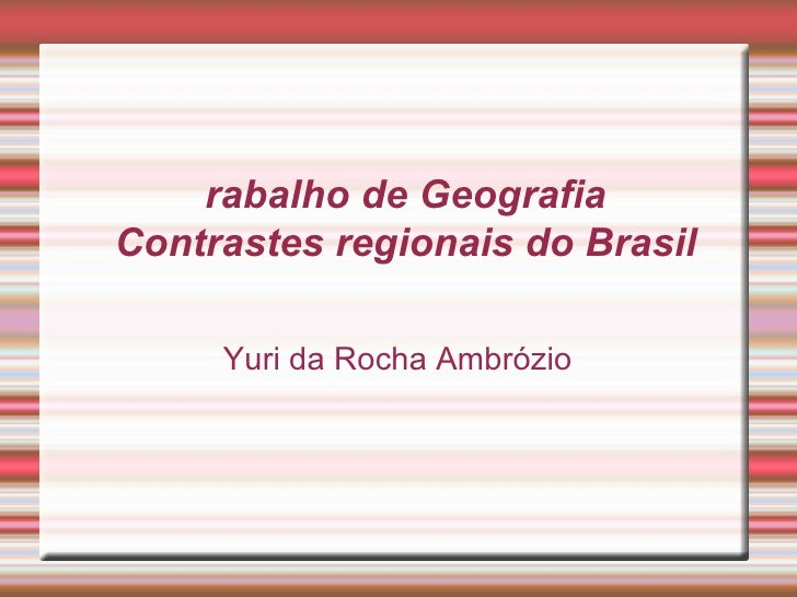 Trabalho de Geografia Contrastes regionais do Brasil <ul><ul><li>Yuri da Rocha Ambrózio </li></ul></ul>