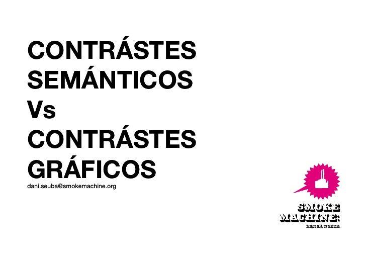 CONTRÁSTES SEMÁNTICOS Vs CONTRÁSTES GRÁFICOS dani.seuba@smokemachine.org