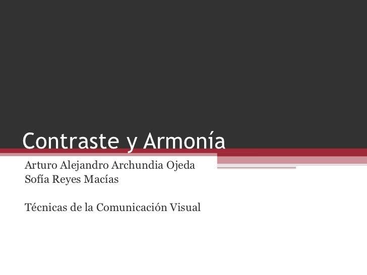 Contraste y Armonía Arturo Alejandro Archundia Ojeda Sofía Reyes Macías Técnicas de la Comunicación Visual