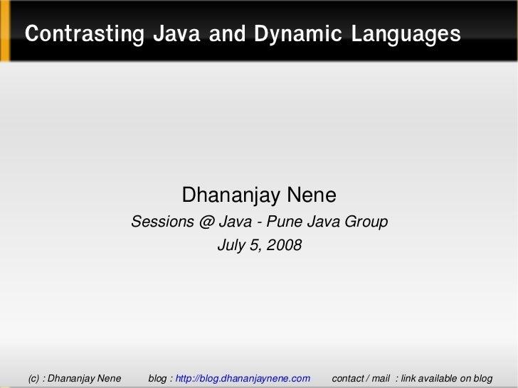 Contrasting Java and Dynamic Languages                                          DhananjayNene                          Se...
