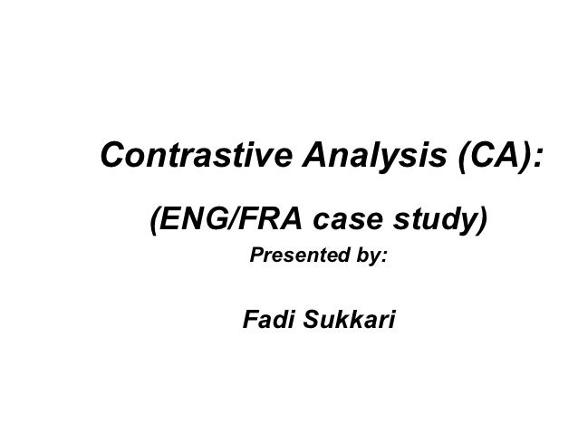 Contrastive Analysis (CA):  (ENG/FRA case study)        Presented by:        Fadi Sukkari